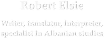 Robert Elsie Writer, translator, interpreter,specialist in Albanian studies